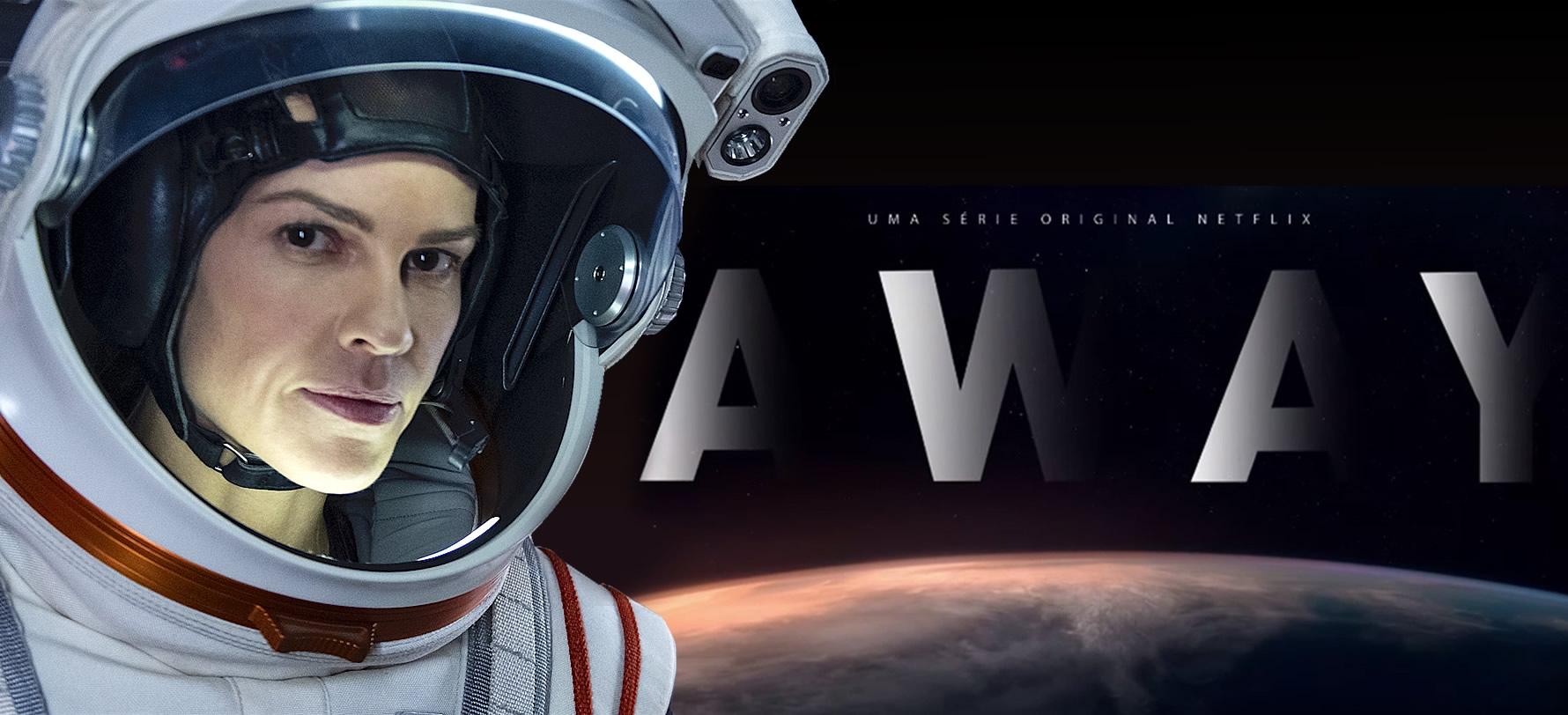 AWAY | Série sobre missão à Marte com Hilary Swank, tem novo trailer divulgado pela Netflix