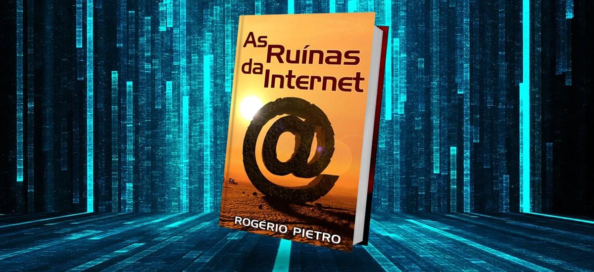 Rogério Pietro - autor Ruínas da Internet