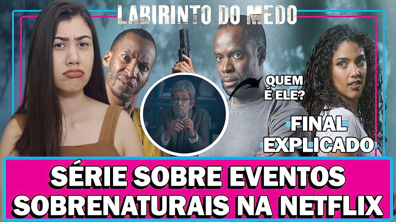 LABIRINTO DO MEDO | Série da Netflix sobre eventos sobrenaturais - Análise e final explicado