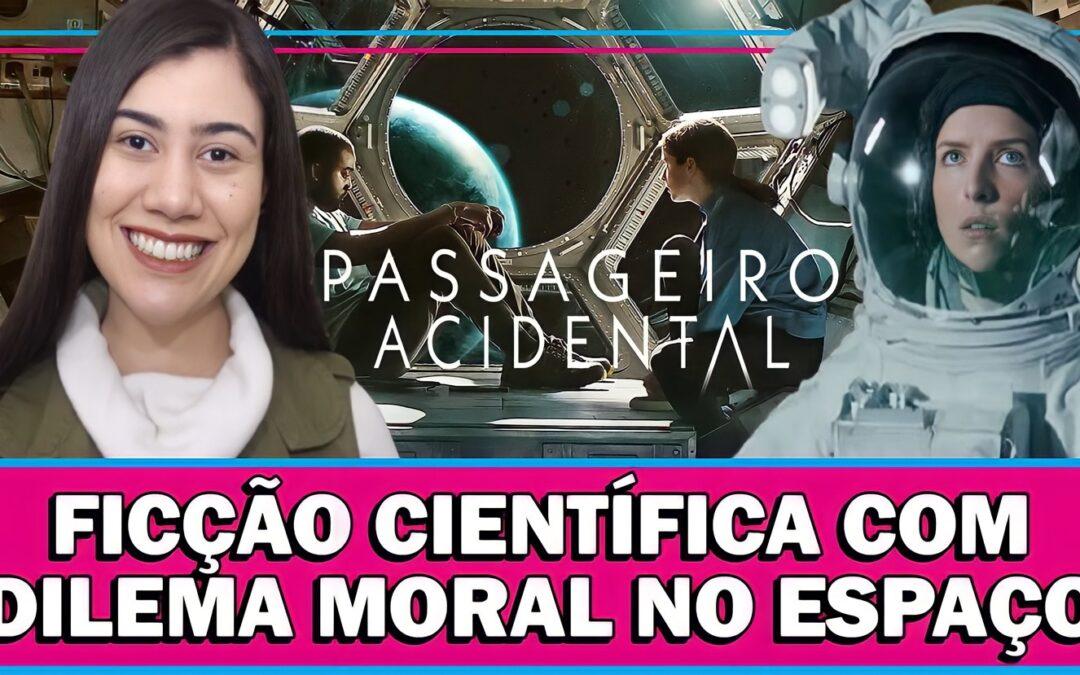 PASSAGEIRO ACIDENTAL | FICÇÃO CIENTÍFICA NO ESPAÇO COM DILEMA MORAL – VEJA ANÁLISE