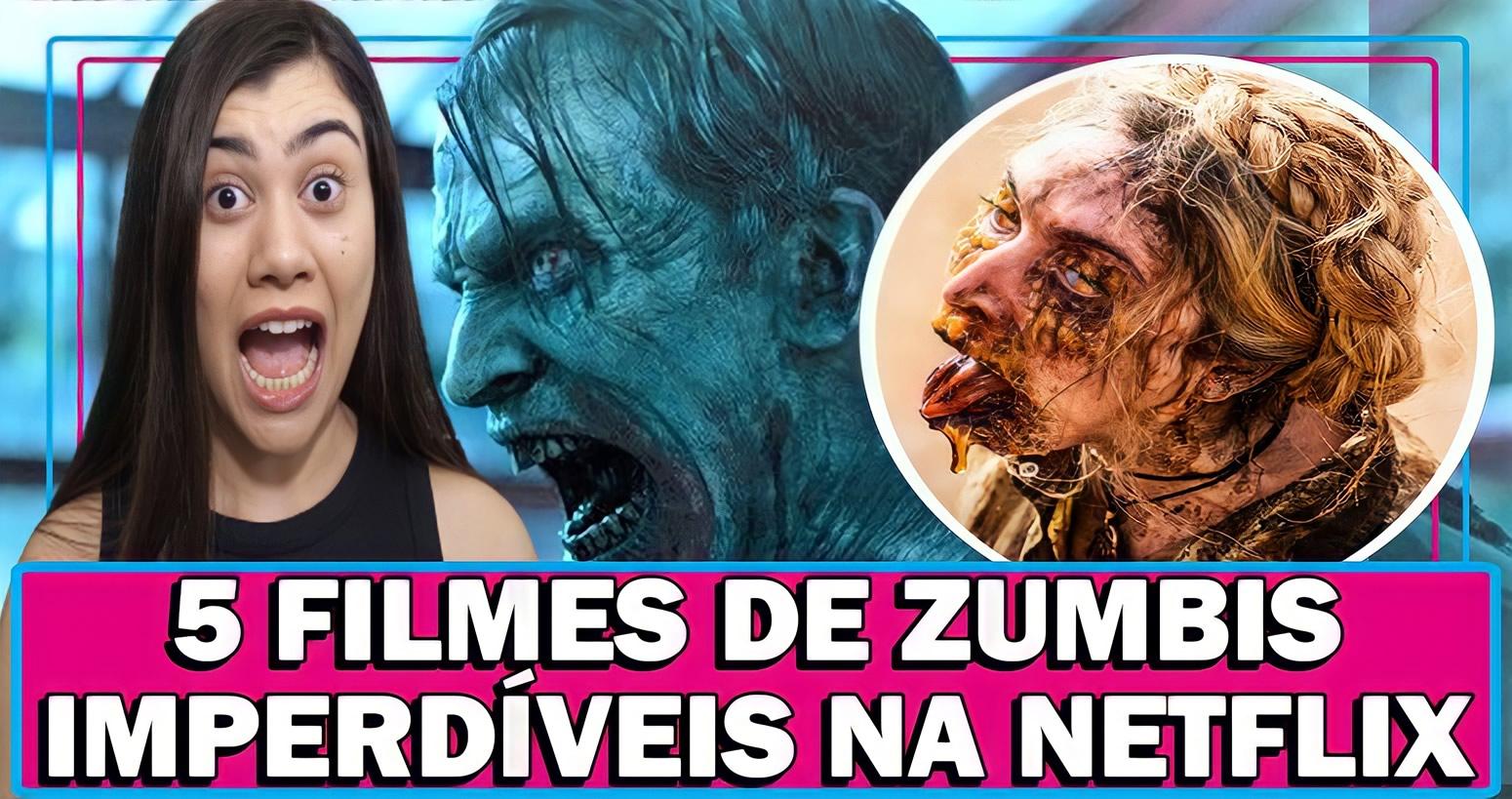 5 FILMES IMPERDÍVEIS DE ZUMBIS NA NETFLIX