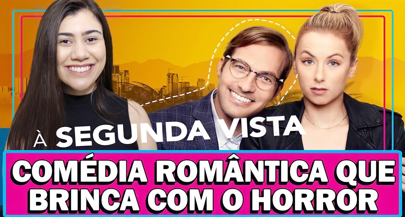À SEGUNDA VISTA   Netflix   Análise por Lai Durso sobre a comédia romântica que brinca com horror