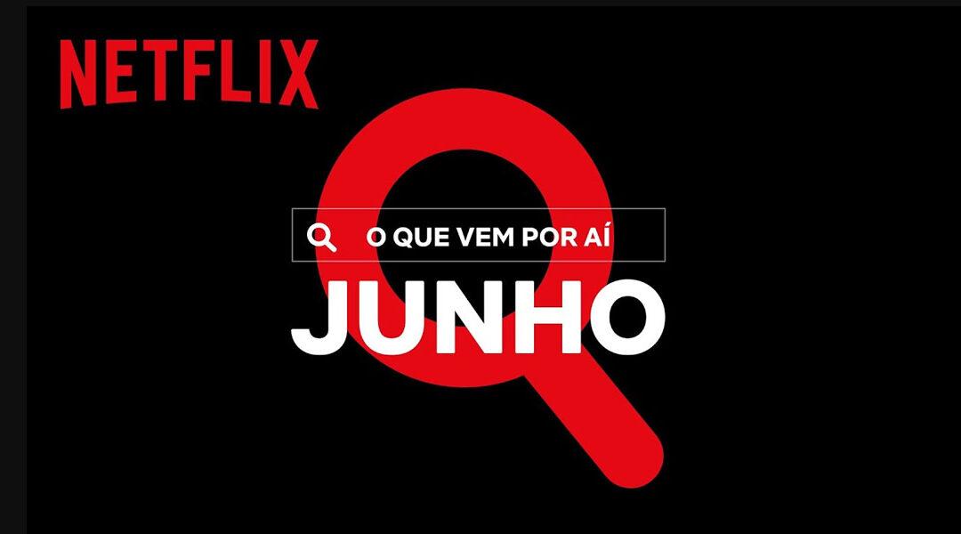 Netflix divulga vídeo de novidades para o mês de Junho de 2021