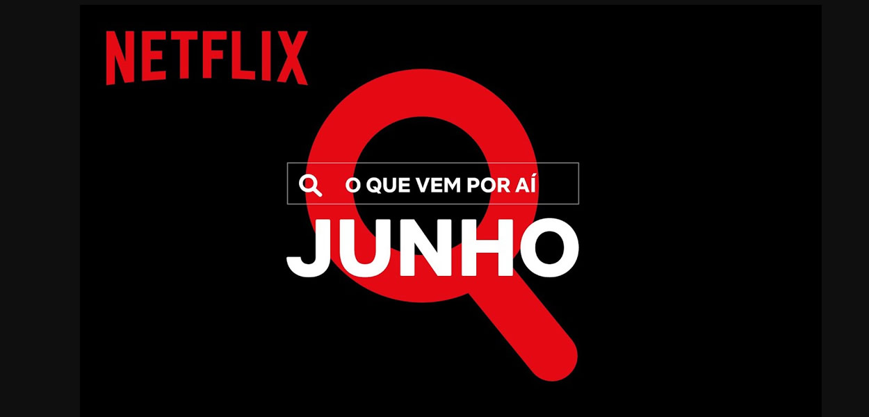 Netflix divulga vídeo de novidades para o mês de Junho