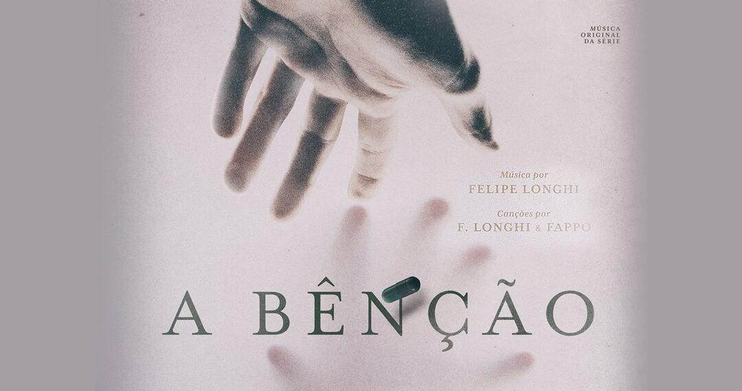 Série A Bênção tem trilha sonora do compositor Felipe Longhi lançada nas plataformas